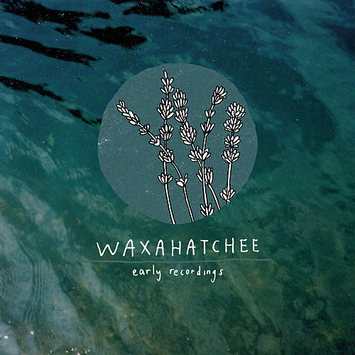 Play & Download Early Recordings by Waxahatchee | Napster