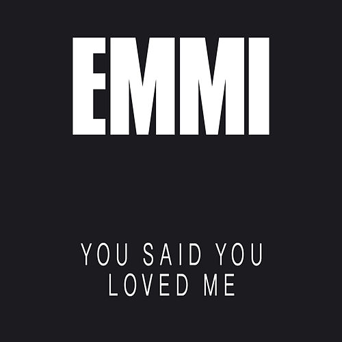 You Said You Loved Me von Emmi