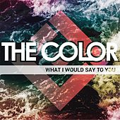 What I Would Say to You by Color