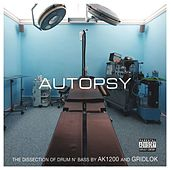 Play & Download Autopsy: The Dissection of Drum n' Bass by AK1200 and Gridlok by Various Artists | Napster