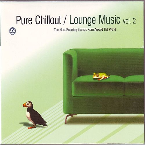 Play & Download Pure Chillout / Lounge Music Vol. 2  The Most Relaxing Sounds From Around The World by Various Artists | Napster