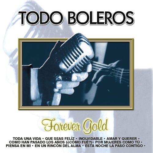 Forever Gold  Todo Boleros by Various Artists
