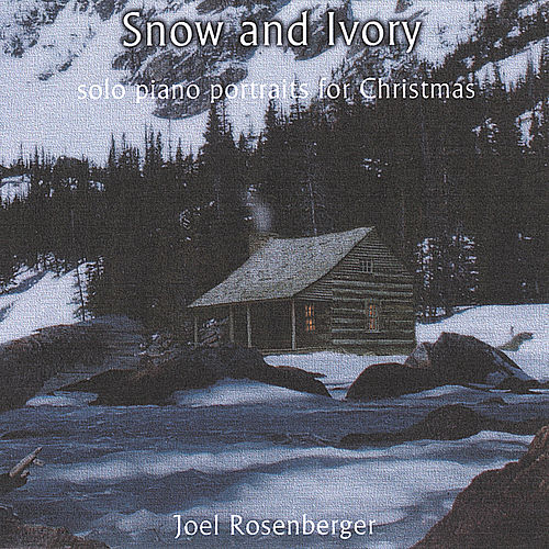 Play & Download Snow and Ivory: Solo Piano Portraits for Christmas by Joel Rosenberger | Napster