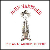 Walls We Bounce Off Of by John Hartford
