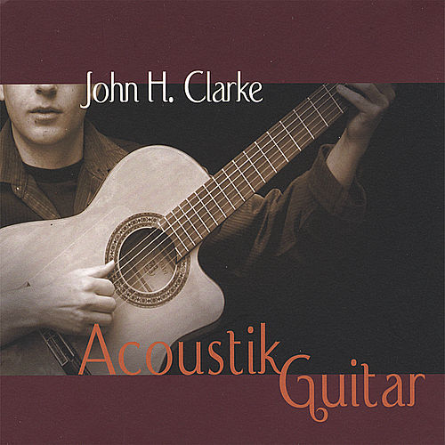 Play & Download Acoustik Guitar by John H. Clarke | Napster