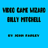 Play & Download Video Game Wizard Billy Mitchell by John Farley | Napster