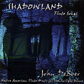 Play & Download Shadowland Flute Songs by John De Boer | Napster