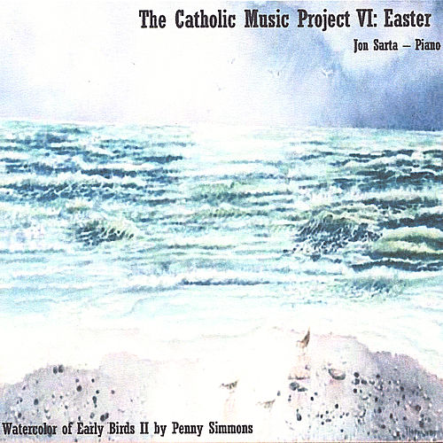 The Catholic Music Project Vi: Easter by Jon Sarta