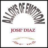 Play & Download Alloys of Emotion by Jose' Diaz | Napster
