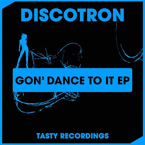 Play & Download Gon' Dance To It - Single by Discotron | Napster