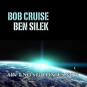 Play & Download Ain't No Stoppin' Us Now by BOB CRUISE | Napster