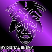 Play & Download Deep Down Inside by My Digital Enemy | Napster