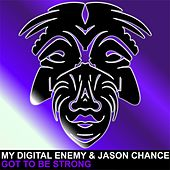 Play & Download Got To Be Strong by My Digital Enemy | Napster