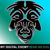 Play & Download Hear No Evil by My Digital Enemy | Napster