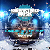 Too Close by Manufactured Superstars