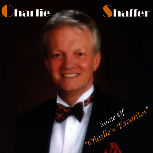 Play & Download Some of Charlie's Favorites by Charlie Shaffer | Napster