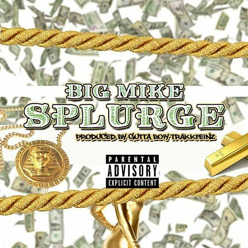 Play & Download Splurge (Dirty version) by Big Mike | Napster