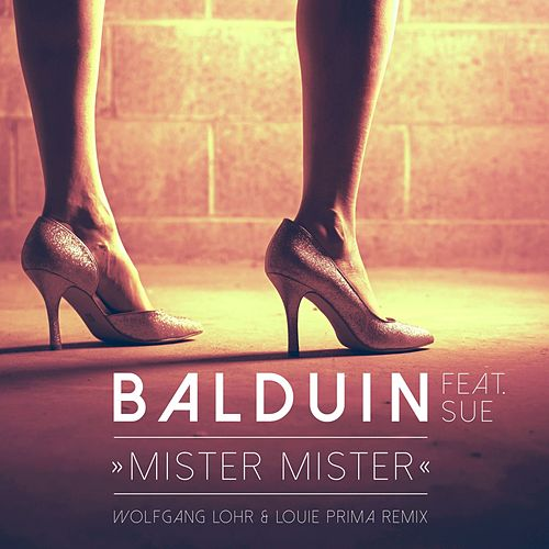 Play & Download Mister Mister (Wolfgang Lohr & Louie Prima Remix) by Balduin | Napster