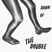 Dawn of the Double by The Double