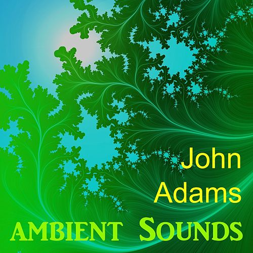 Play & Download Ambient Sounds by John Adams | Napster