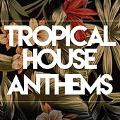 Play & Download Tropical House Anthems by Various Artists | Napster