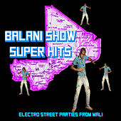 Play & Download Balani Show Super Hits: Electronic Street Parties from Mali by Various Artists | Napster