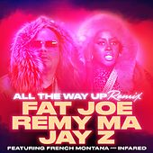 Play & Download All The Way Up (Remix) (feat. French Montana & Infared) - Single by Fat Joe | Napster