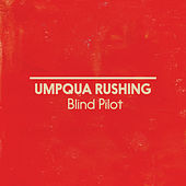 Play & Download Umpqua Rushing by Blind Pilot | Napster