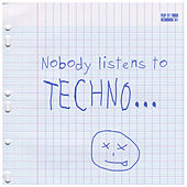 Nobody Listens to Techno by Various Artists