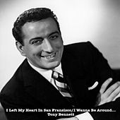 Play & Download I Left My Heart In San Francisco/I Wanna Be Around... by Tony Bennett | Napster
