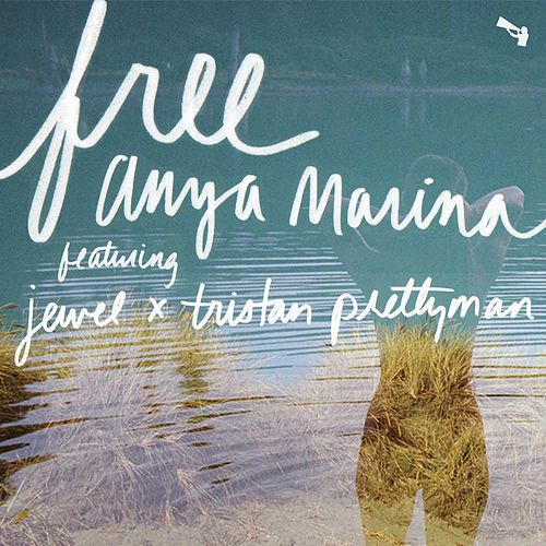 Play & Download Free (feat. Jewel & Tristan Prettyman) by Anya Marina | Napster