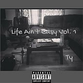 Play & Download Life Ain't Easy, Vol. 1 by TY | Napster