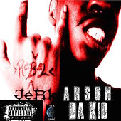 Arson Da Kid. ReBel JeRK! by Various Artists