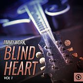 Blind Heart, Vol. 1 by Jimmy Work