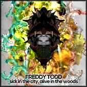Play & Download Sick In The City, Alive In The Woods by Freddy Todd | Napster