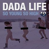 Play & Download So Young so High by Dada Life | Napster