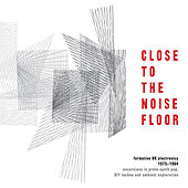 Play & Download Close to the Noise Floor: Formative UK Electronica 1975-1984 by Various Artists | Napster