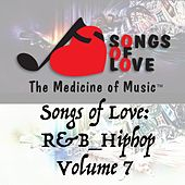 Play & Download Songs of Love: R&B Hip Hop, Vol. 7 by Various Artists | Napster