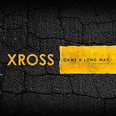Came a Long Way by Xross