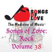 Songs of Love: Rock, Vol. 38 by Various Artists