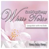 Soothing Sleepy White Noise (Loopable with No Fade) by Baby Sleep Sleep