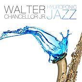 Play & Download Hydroponic Jazz by Walter Chancellor Jr. (1) | Napster