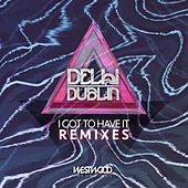 Play & Download I Got to Have It by Delhi 2 Dublin | Napster