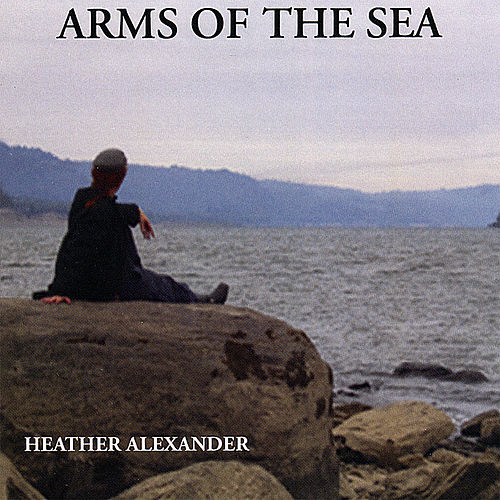 Play & Download Arms of the Sea by Heather Alexander | Napster