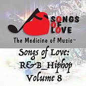 Play & Download Songs of Love: R&B Hip Hop, Vol. 8 by Various Artists | Napster