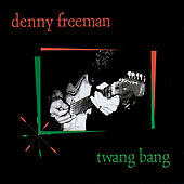 Twang Bang by Denny Freeman