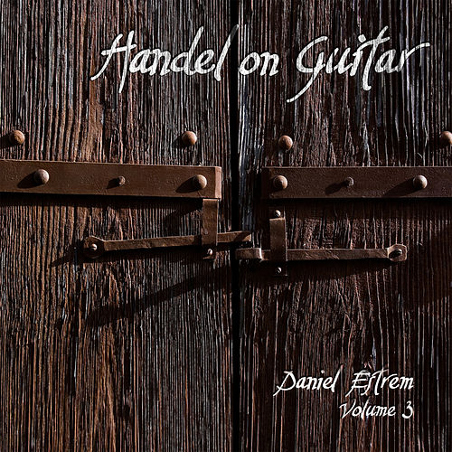 Play & Download Handel on Guitar, Vol. 3 by Daniel Estrem | Napster