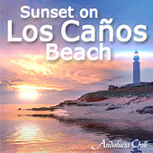 Andalucía Chill - Sunset on Los Caños Beach by Various Artists