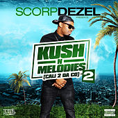 Play & Download Scorp Dezel Presents Kush n Melodies 2 by Various Artists | Napster