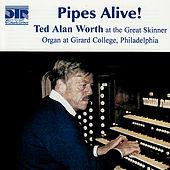 Pipes Alive! - Ted Alan Worth at the Great Skinner Organ at Girard College by Ted Alan Worth
